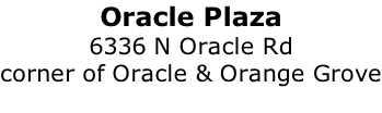 Oracle Plaza 6336 N Oracle Rd corner of Oracle & Orange Grove